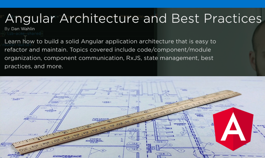 New Pluralsight Course: Angular Architecture and Best Practices
